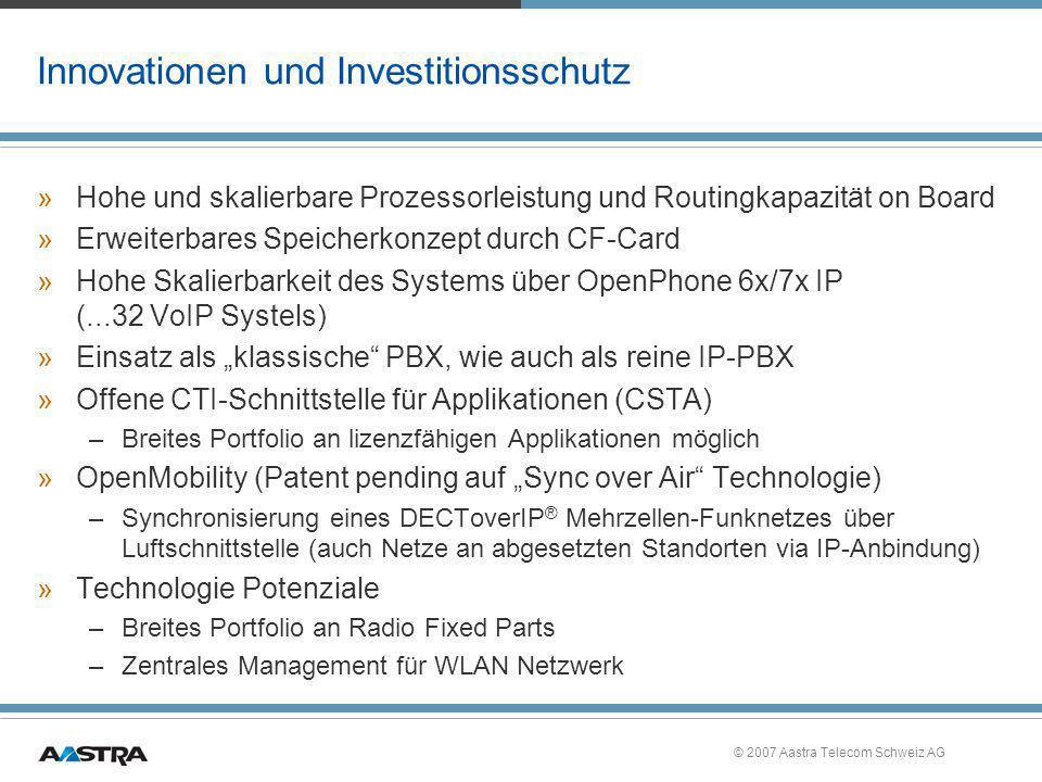 © 2007 Aastra Telecom Schweiz AG Innovationen und Investitionsschutz »Hohe und skalierbare Prozessorleistung und Routingkapazität on Board »Erweiterba
