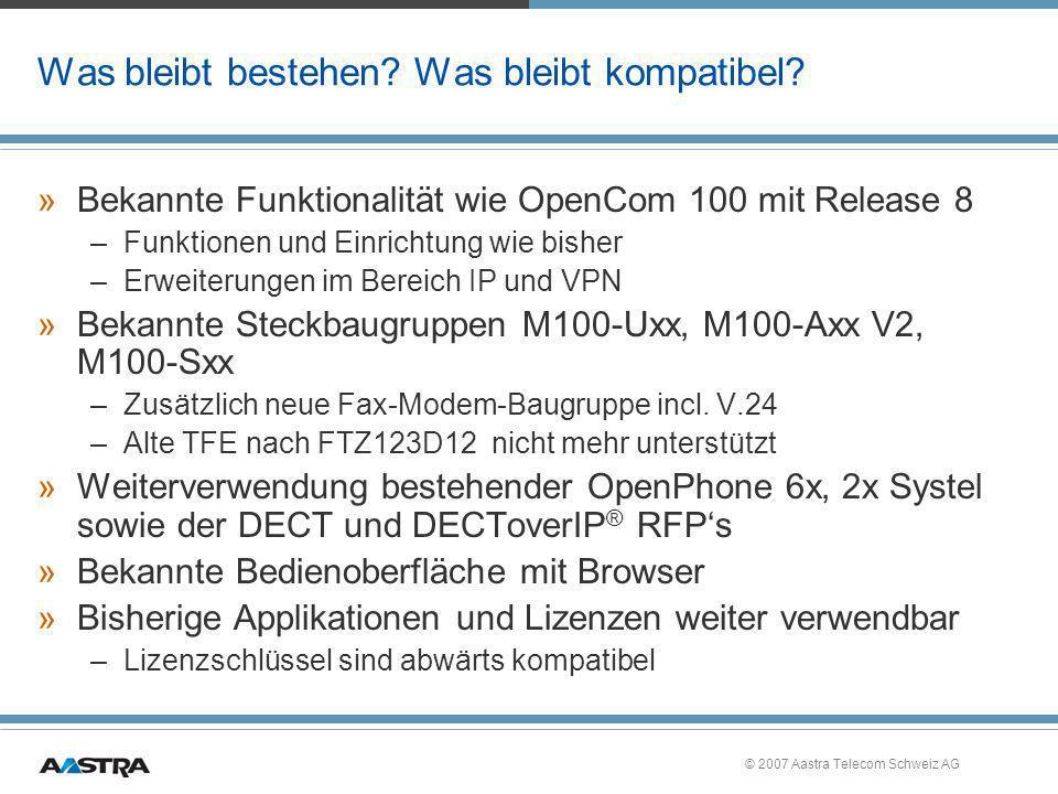 © 2007 Aastra Telecom Schweiz AG Was bleibt bestehen? Was bleibt kompatibel? »Bekannte Funktionalität wie OpenCom 100 mit Release 8 –Funktionen und Ei