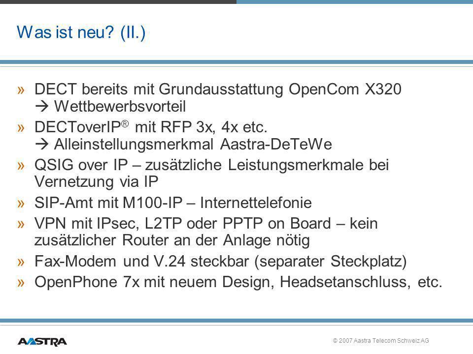 © 2007 Aastra Telecom Schweiz AG Was ist neu? (II.) »DECT bereits mit Grundausstattung OpenCom X320 Wettbewerbsvorteil »DECToverIP ® mit RFP 3x, 4x et