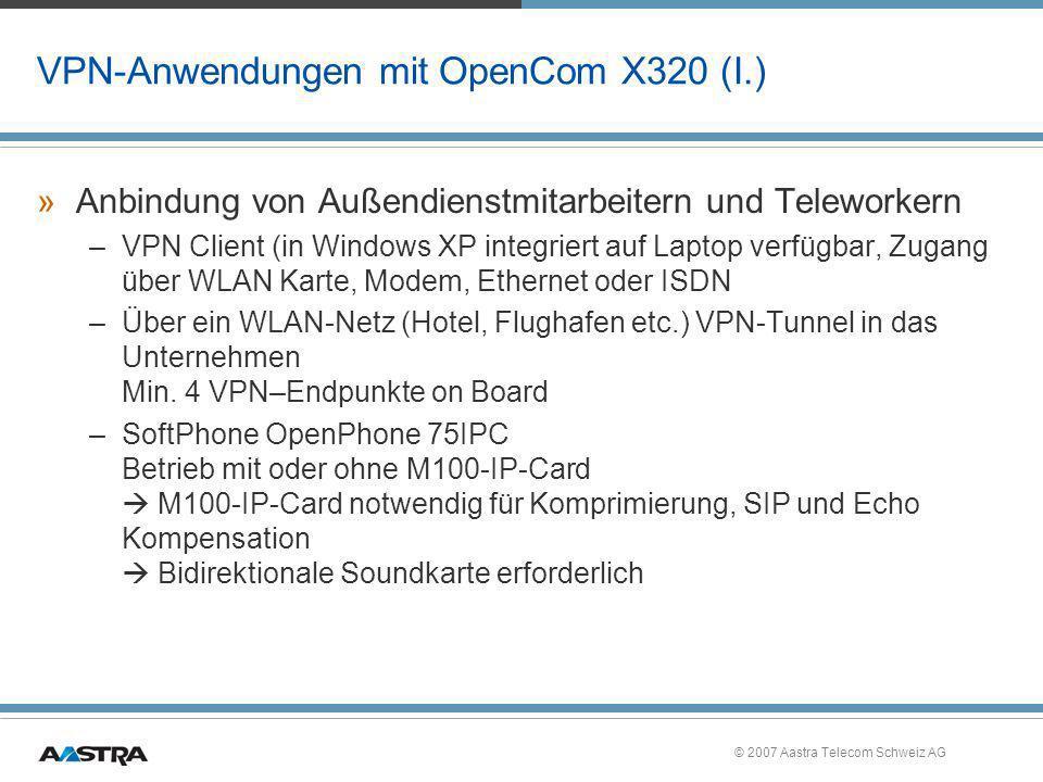© 2007 Aastra Telecom Schweiz AG VPN-Anwendungen mit OpenCom X320 (I.) »Anbindung von Außendienstmitarbeitern und Teleworkern –VPN Client (in Windows