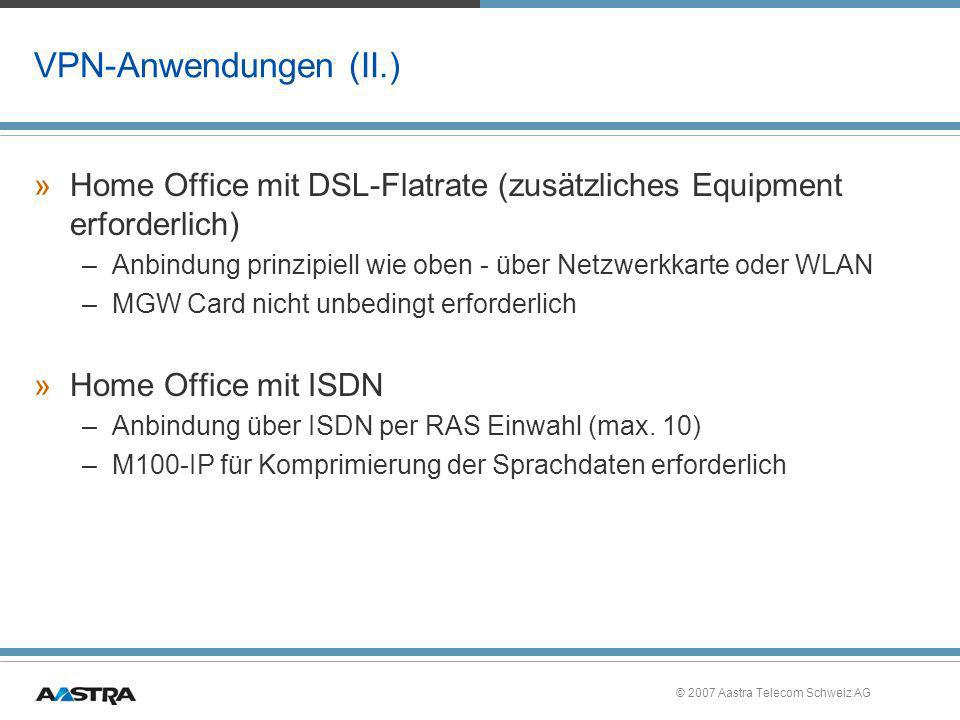 © 2007 Aastra Telecom Schweiz AG VPN-Anwendungen (II.) »Home Office mit DSL-Flatrate (zusätzliches Equipment erforderlich) –Anbindung prinzipiell wie