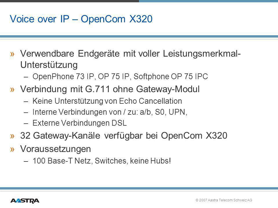 © 2007 Aastra Telecom Schweiz AG Voice over IP – OpenCom X320 »Verwendbare Endgeräte mit voller Leistungsmerkmal- Unterstützung –OpenPhone 73 IP, OP 7