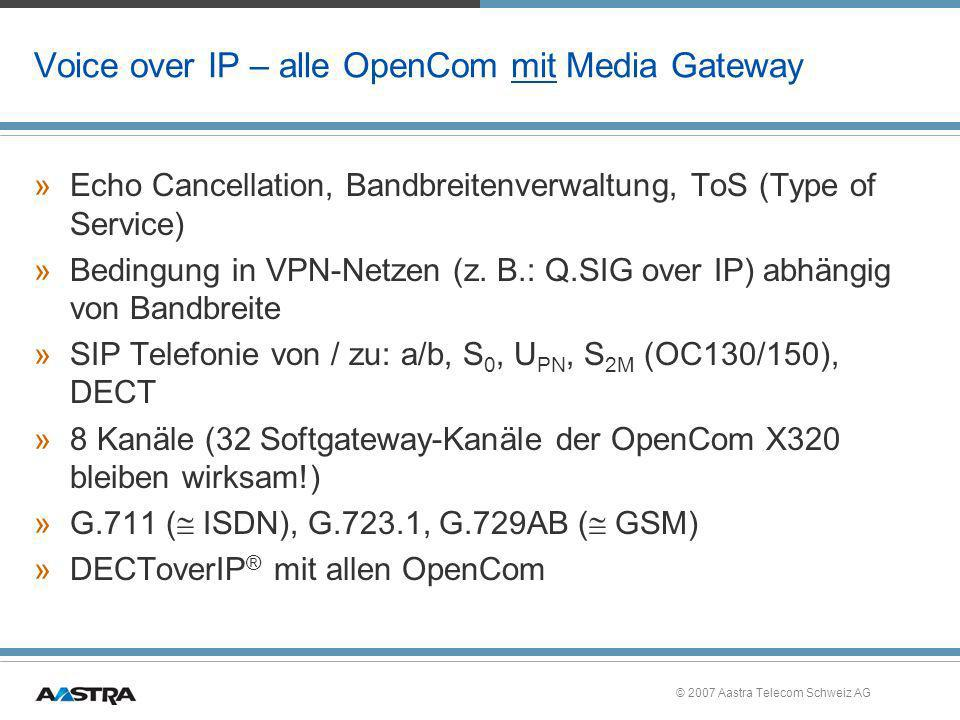© 2007 Aastra Telecom Schweiz AG Voice over IP – alle OpenCom mit Media Gateway »Echo Cancellation, Bandbreitenverwaltung, ToS (Type of Service) »Bedi