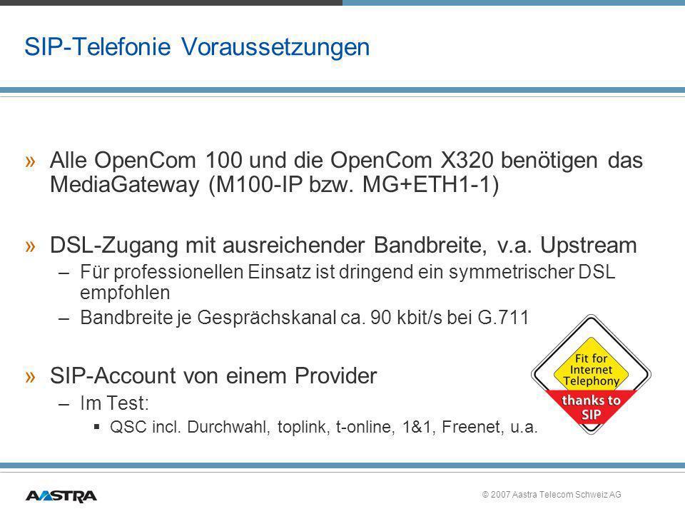 © 2007 Aastra Telecom Schweiz AG SIP-Telefonie Voraussetzungen »Alle OpenCom 100 und die OpenCom X320 benötigen das MediaGateway (M100-IP bzw. MG+ETH1