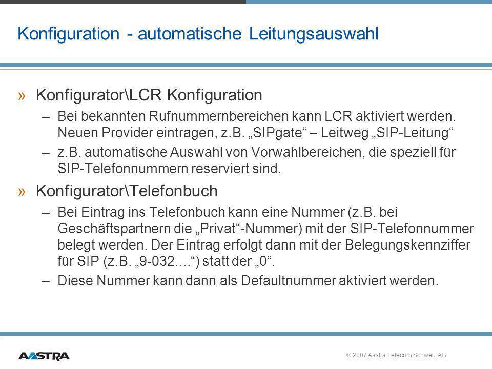 © 2007 Aastra Telecom Schweiz AG Konfiguration - automatische Leitungsauswahl »Konfigurator\LCR Konfiguration –Bei bekannten Rufnummernbereichen kann