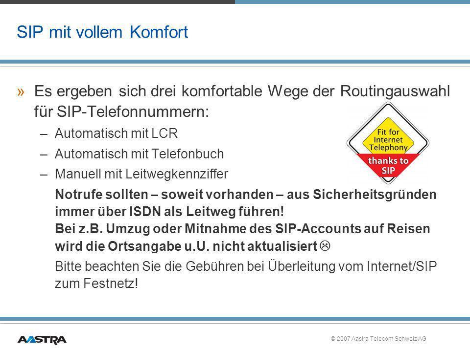 © 2007 Aastra Telecom Schweiz AG SIP mit vollem Komfort »Es ergeben sich drei komfortable Wege der Routingauswahl für SIP-Telefonnummern: –Automatisch