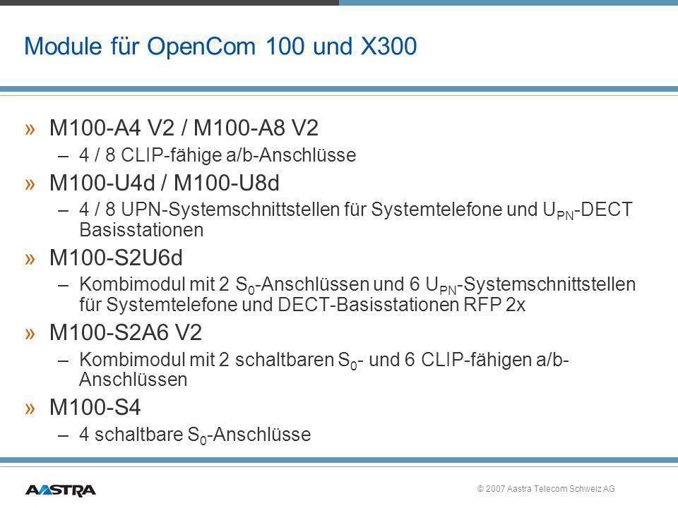 © 2007 Aastra Telecom Schweiz AG Module für OpenCom 100 und X300 »M100-A4 V2 / M100-A8 V2 –4 / 8 CLIP-fähige a/b-Anschlüsse »M100-U4d / M100-U8d –4 /