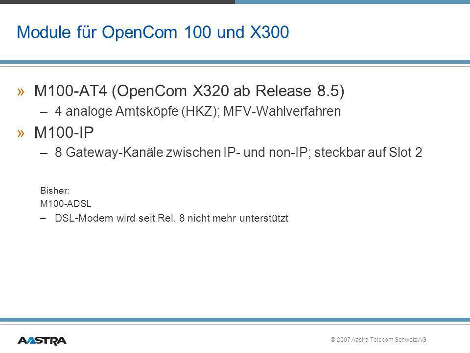© 2007 Aastra Telecom Schweiz AG Module für OpenCom 100 und X300 »M100-AT4 (OpenCom X320 ab Release 8.5) –4 analoge Amtsköpfe (HKZ); MFV-Wahlverfahren