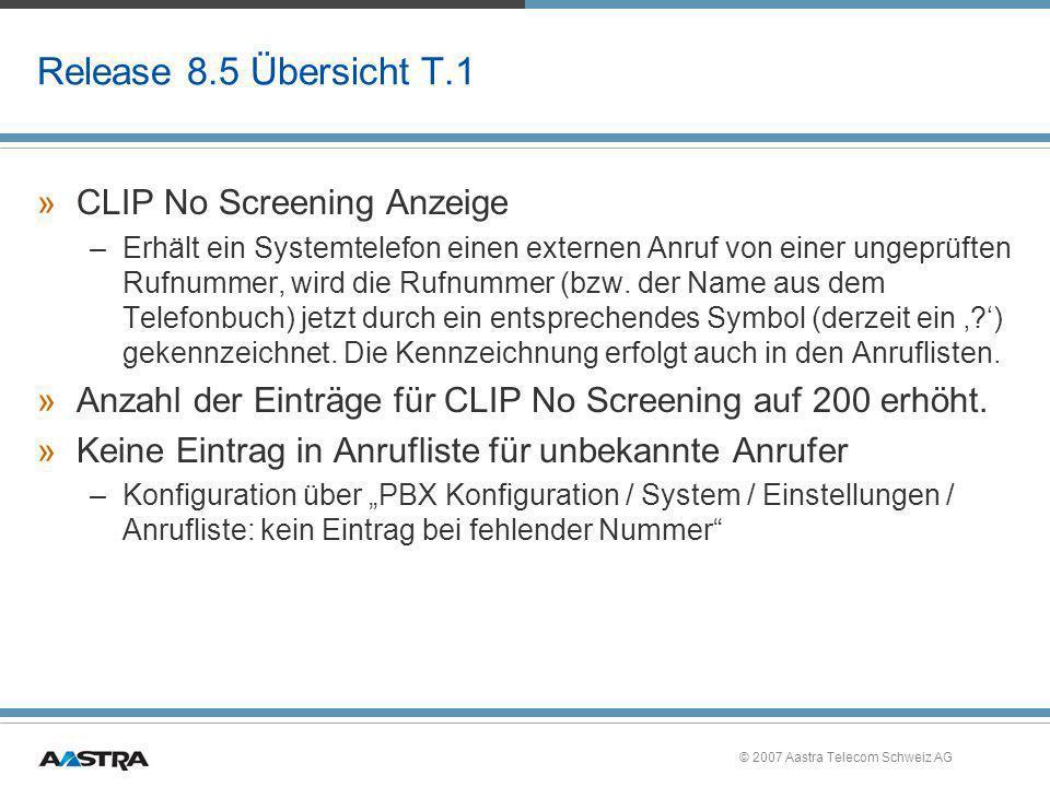 © 2007 Aastra Telecom Schweiz AG Release 8.5 Übersicht T.1 »CLIP No Screening Anzeige –Erhält ein Systemtelefon einen externen Anruf von einer ungeprü