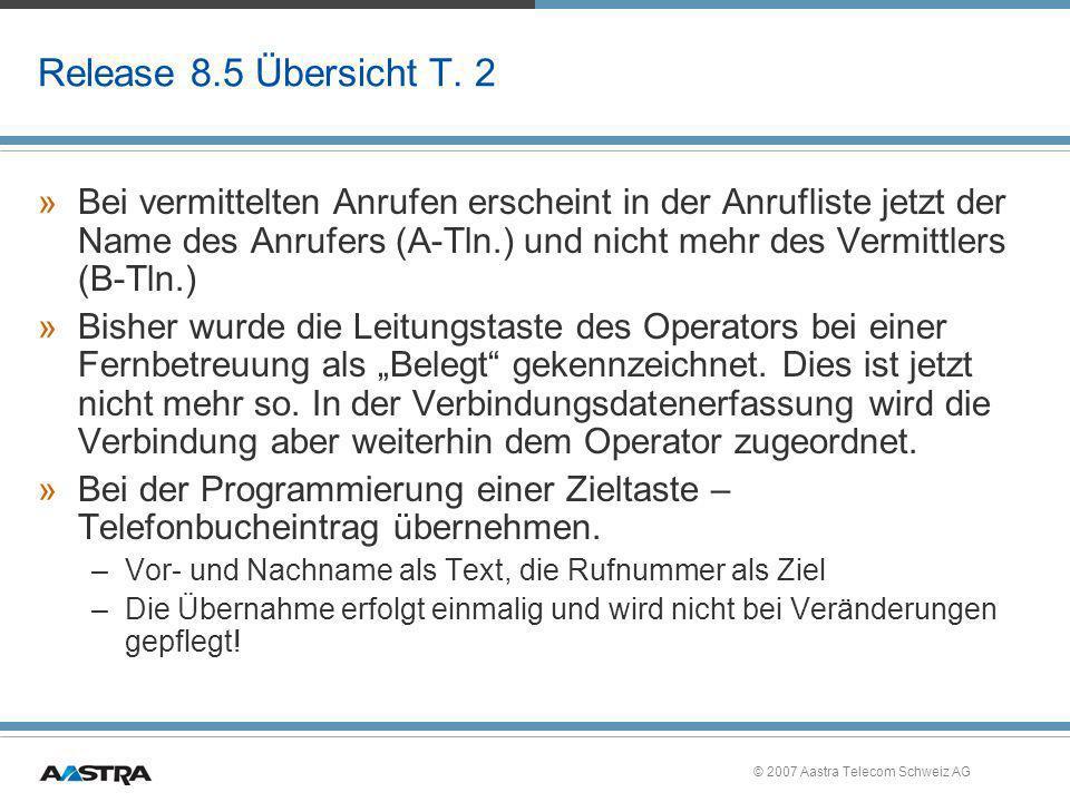 © 2007 Aastra Telecom Schweiz AG Release 8.5 Übersicht T. 2 »Bei vermittelten Anrufen erscheint in der Anrufliste jetzt der Name des Anrufers (A-Tln.)