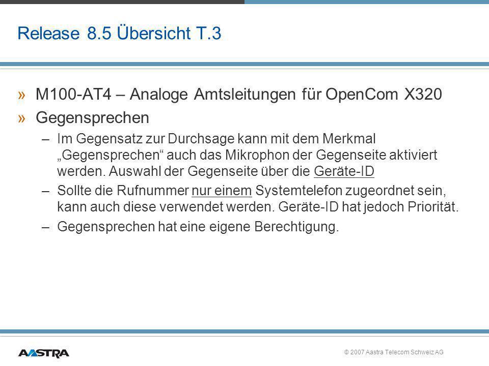 © 2007 Aastra Telecom Schweiz AG Release 8.5 Übersicht T.3 »M100-AT4 – Analoge Amtsleitungen für OpenCom X320 »Gegensprechen –Im Gegensatz zur Durchsa