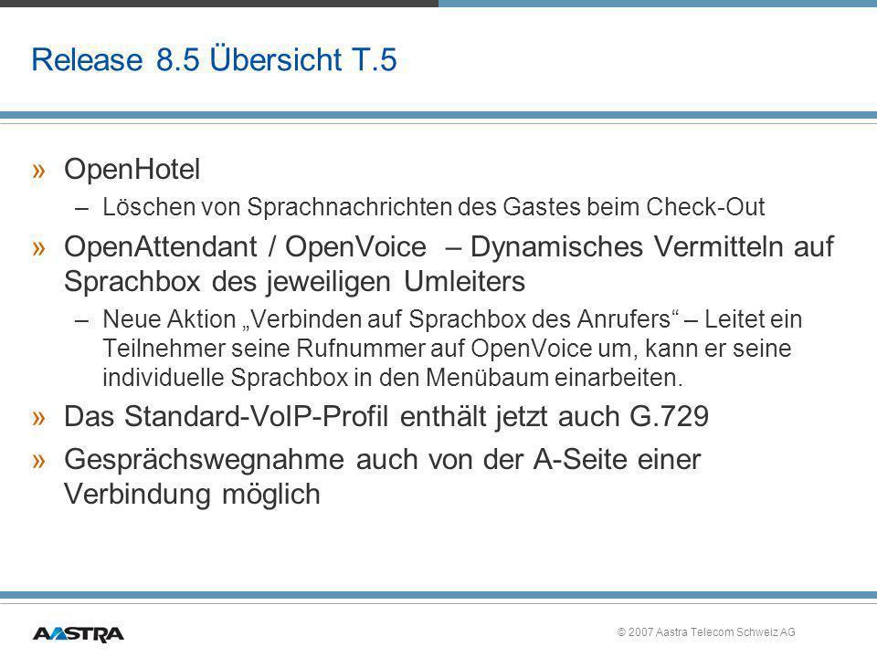 © 2007 Aastra Telecom Schweiz AG Release 8.5 Übersicht T.5 »OpenHotel –Löschen von Sprachnachrichten des Gastes beim Check-Out »OpenAttendant / OpenVo