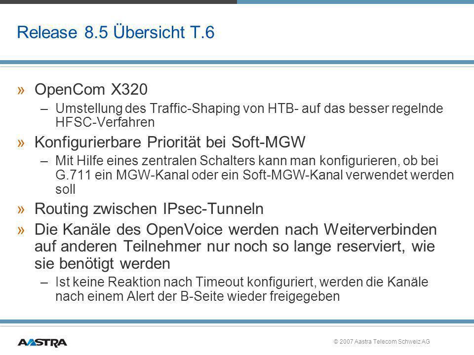 © 2007 Aastra Telecom Schweiz AG Release 8.5 Übersicht T.6 »OpenCom X320 –Umstellung des Traffic-Shaping von HTB- auf das besser regelnde HFSC-Verfahr