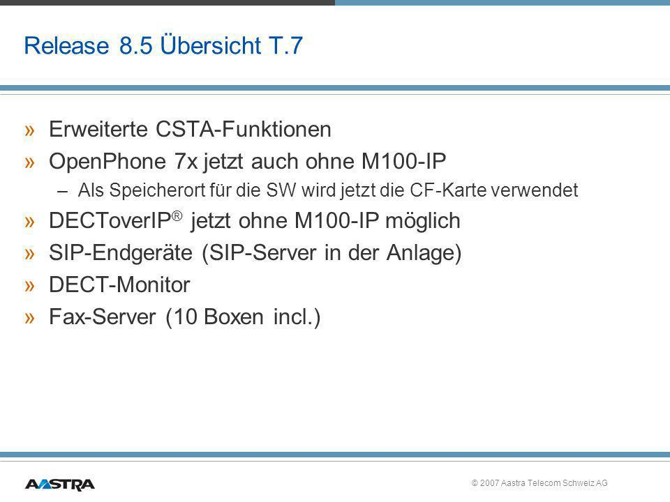 © 2007 Aastra Telecom Schweiz AG Release 8.5 Übersicht T.7 »Erweiterte CSTA-Funktionen »OpenPhone 7x jetzt auch ohne M100-IP –Als Speicherort für die