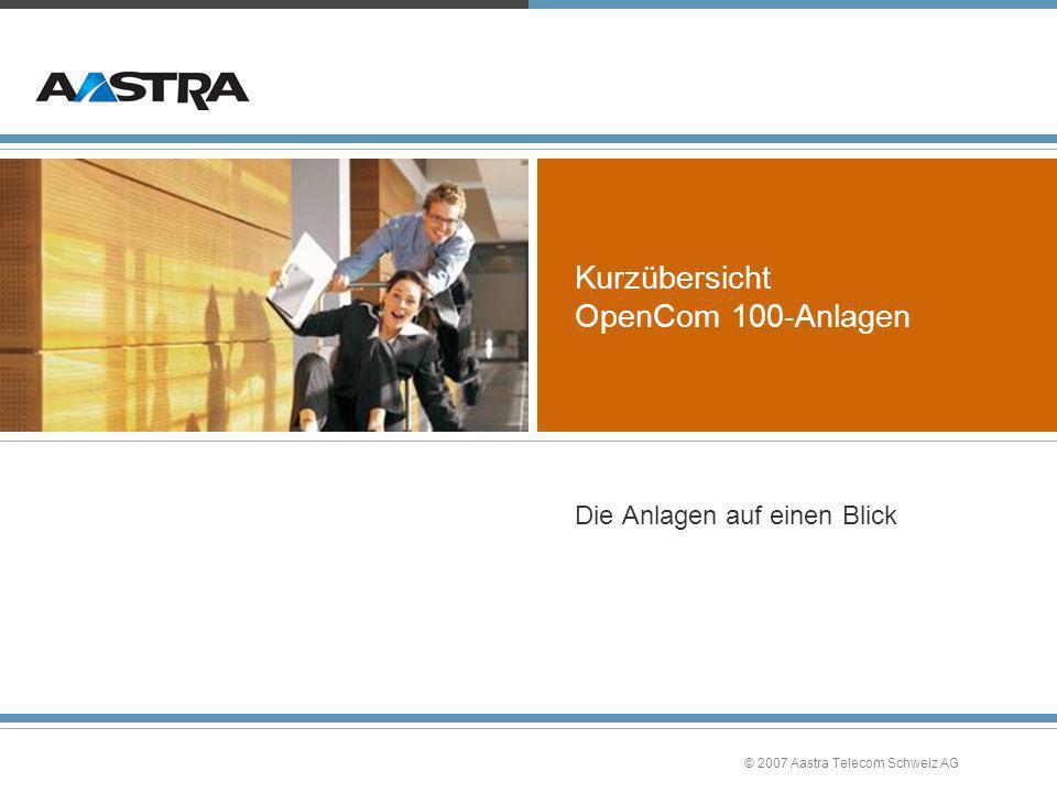 © 2007 Aastra Telecom Schweiz AG Kurzübersicht OpenCom 100-Anlagen Die Anlagen auf einen Blick