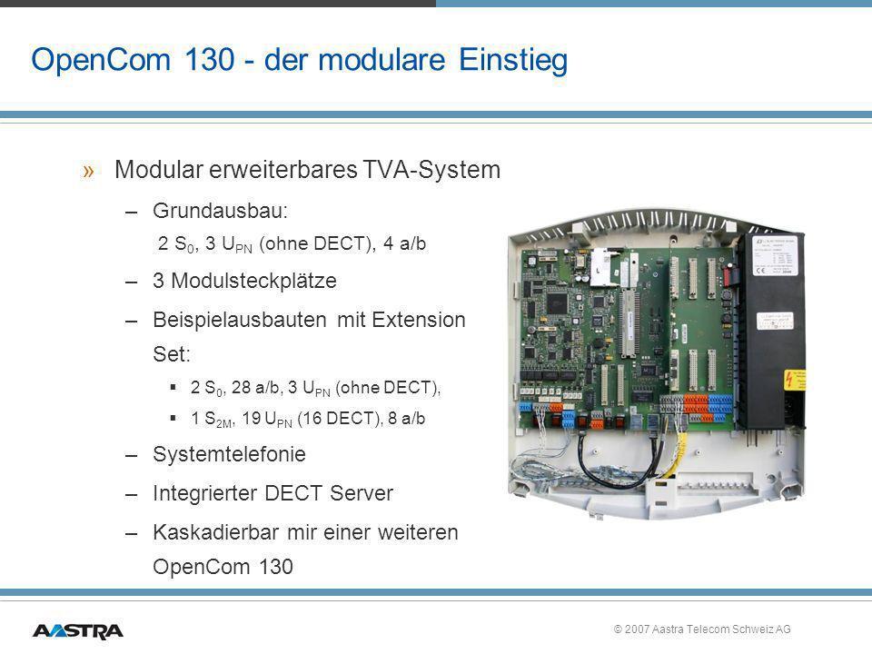 © 2007 Aastra Telecom Schweiz AG OpenCom 130 - der modulare Einstieg »Modular erweiterbares TVA-System –Grundausbau: 2 S 0, 3 U PN (ohne DECT), 4 a/b