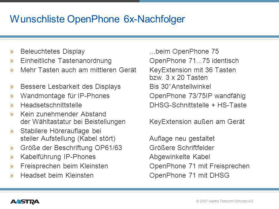 © 2007 Aastra Telecom Schweiz AG Wunschliste OpenPhone 6x-Nachfolger »Beleuchtetes Display...beim OpenPhone 75 »Einheitliche TastenanordnungOpenPhone