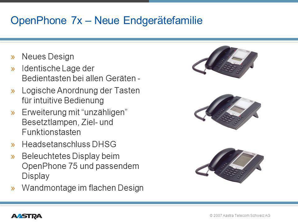 © 2007 Aastra Telecom Schweiz AG OpenPhone 7x – Neue Endgerätefamilie »Neues Design »Identische Lage der Bedientasten bei allen Geräten - »Logische An