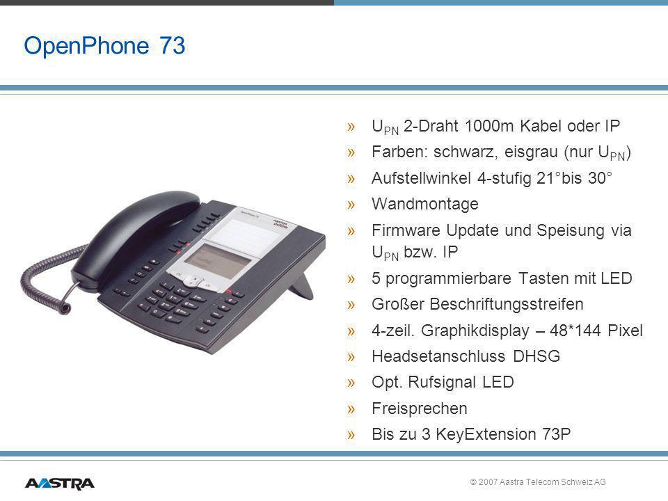 © 2007 Aastra Telecom Schweiz AG OpenPhone 73 »U PN 2-Draht 1000m Kabel oder IP »Farben: schwarz, eisgrau (nur U PN ) »Aufstellwinkel 4-stufig 21°bis