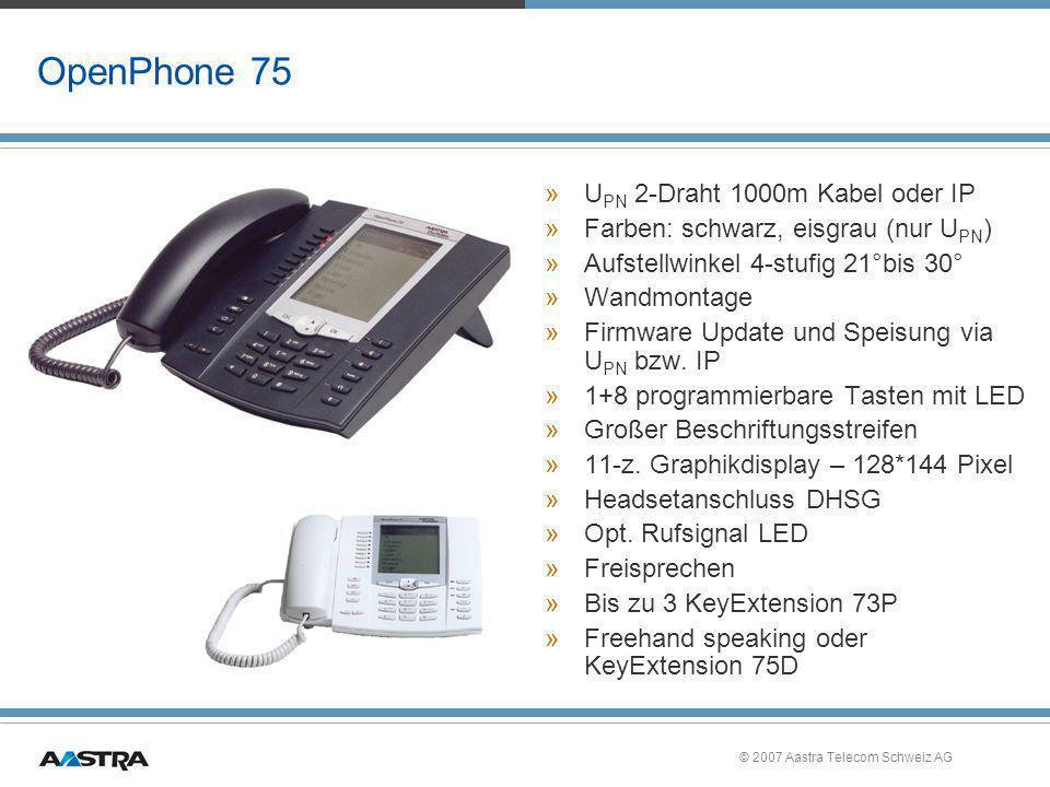 © 2007 Aastra Telecom Schweiz AG OpenPhone 75 »U PN 2-Draht 1000m Kabel oder IP »Farben: schwarz, eisgrau (nur U PN ) »Aufstellwinkel 4-stufig 21°bis