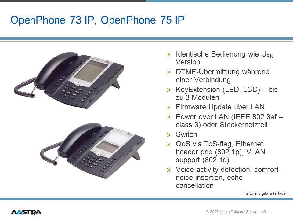© 2007 Aastra Telecom Schweiz AG OpenPhone 73 IP, OpenPhone 75 IP »Identische Bedienung wie U PN- Version »DTMF-Übermittlung während einer Verbindung