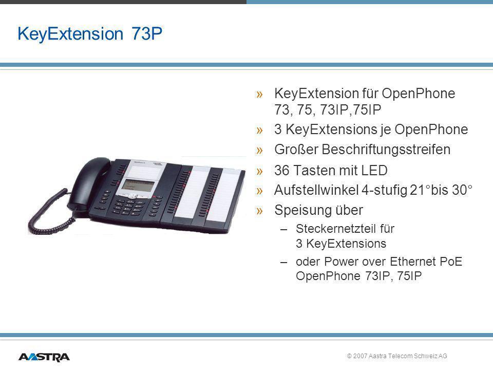 © 2007 Aastra Telecom Schweiz AG KeyExtension 73P »KeyExtension für OpenPhone 73, 75, 73IP,75IP »3 KeyExtensions je OpenPhone »Großer Beschriftungsstr