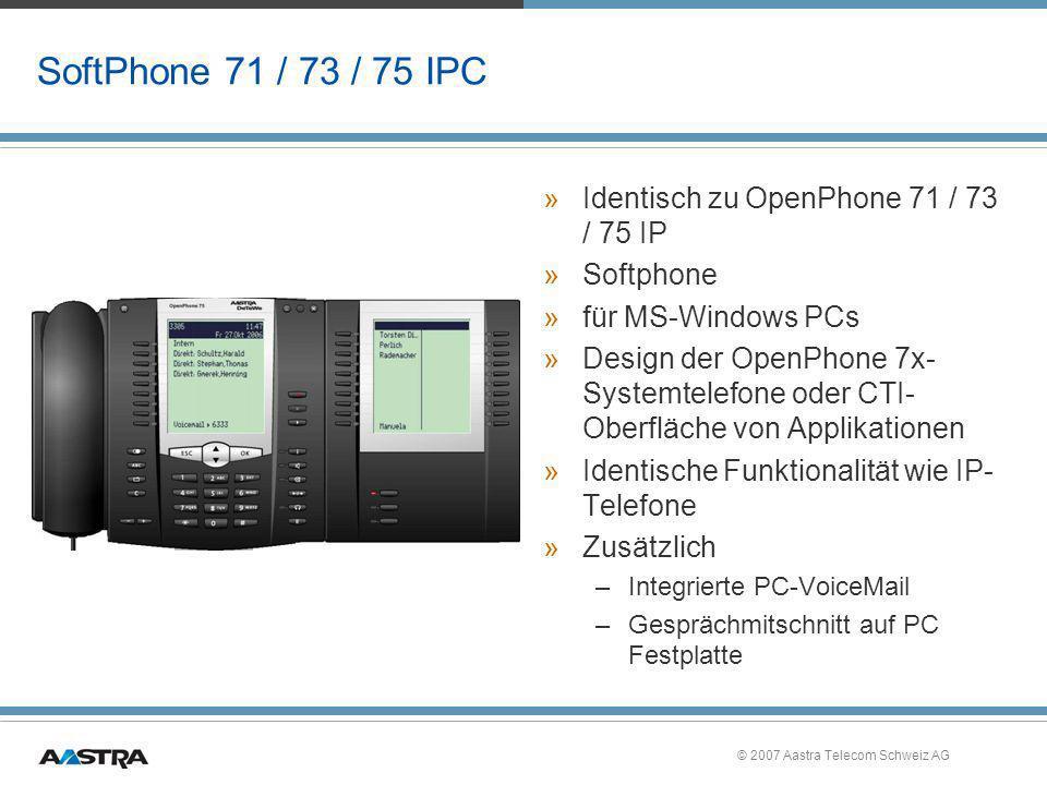 © 2007 Aastra Telecom Schweiz AG SoftPhone 71 / 73 / 75 IPC »Identisch zu OpenPhone 71 / 73 / 75 IP »Softphone »für MS-Windows PCs »Design der OpenPho