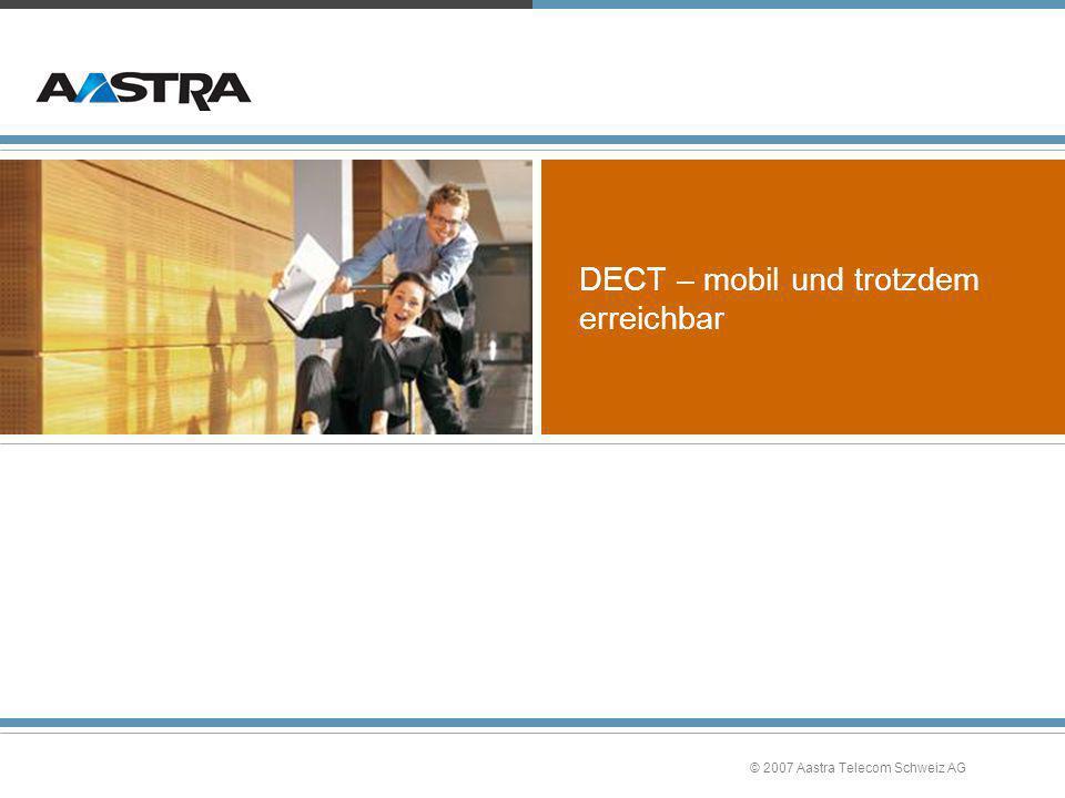 © 2007 Aastra Telecom Schweiz AG DECT – mobil und trotzdem erreichbar