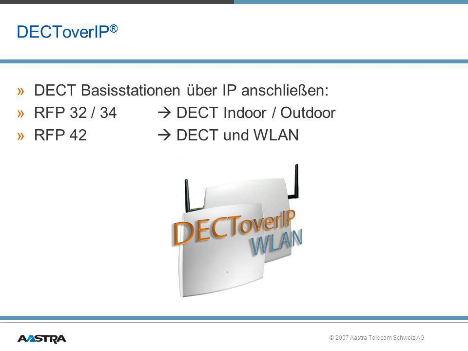 © 2007 Aastra Telecom Schweiz AG DECToverIP ® »DECT Basisstationen über IP anschließen: »RFP 32 / 34 DECT Indoor / Outdoor »RFP 42 DECT und WLAN