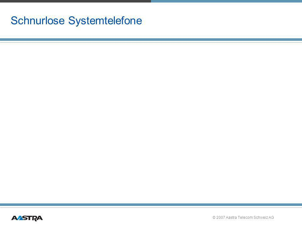© 2007 Aastra Telecom Schweiz AG Schnurlose Systemtelefone