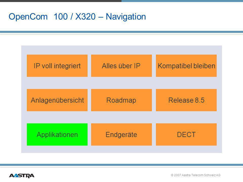 © 2007 Aastra Telecom Schweiz AG OpenCom 100 / X320 – Navigation IP voll integriertAlles über IPKompatibel bleiben AnlagenübersichtRoadmapRelease 8.5
