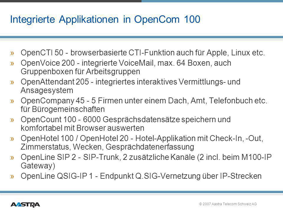 © 2007 Aastra Telecom Schweiz AG Integrierte Applikationen in OpenCom 100 »OpenCTI 50 - browserbasierte CTI-Funktion auch für Apple, Linux etc. »OpenV
