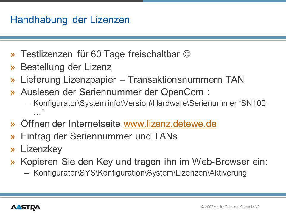 © 2007 Aastra Telecom Schweiz AG Handhabung der Lizenzen »Testlizenzen für 60 Tage freischaltbar »Bestellung der Lizenz »Lieferung Lizenzpapier – Tran