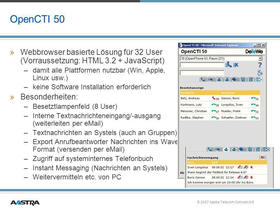 © 2007 Aastra Telecom Schweiz AG OpenCTI 50 »Webbrowser basierte Lösung für 32 User (Vorraussetzung: HTML 3.2 + JavaScript) –damit alle Plattformen nu