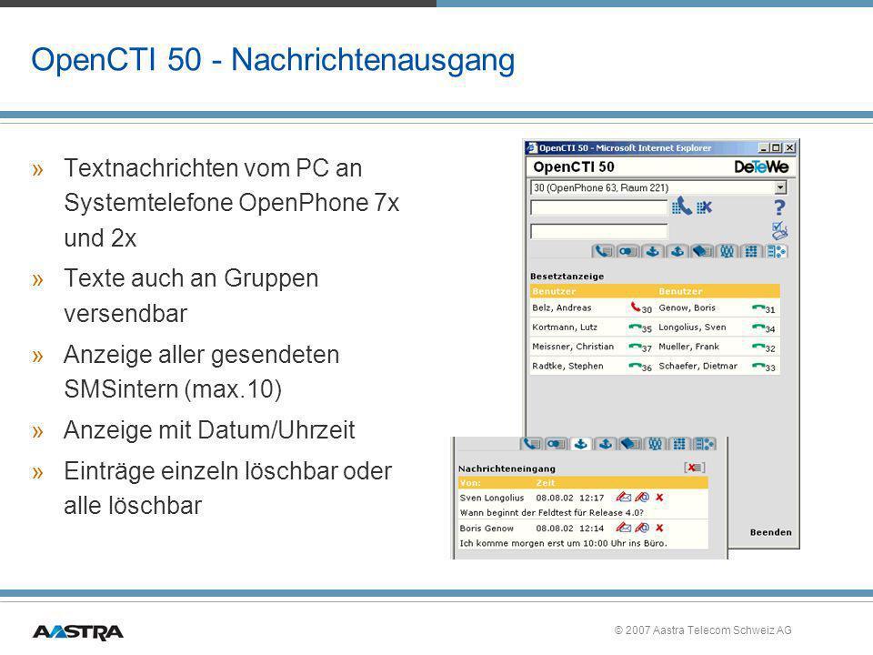 © 2007 Aastra Telecom Schweiz AG OpenCTI 50 - Nachrichtenausgang »Textnachrichten vom PC an Systemtelefone OpenPhone 7x und 2x »Texte auch an Gruppen