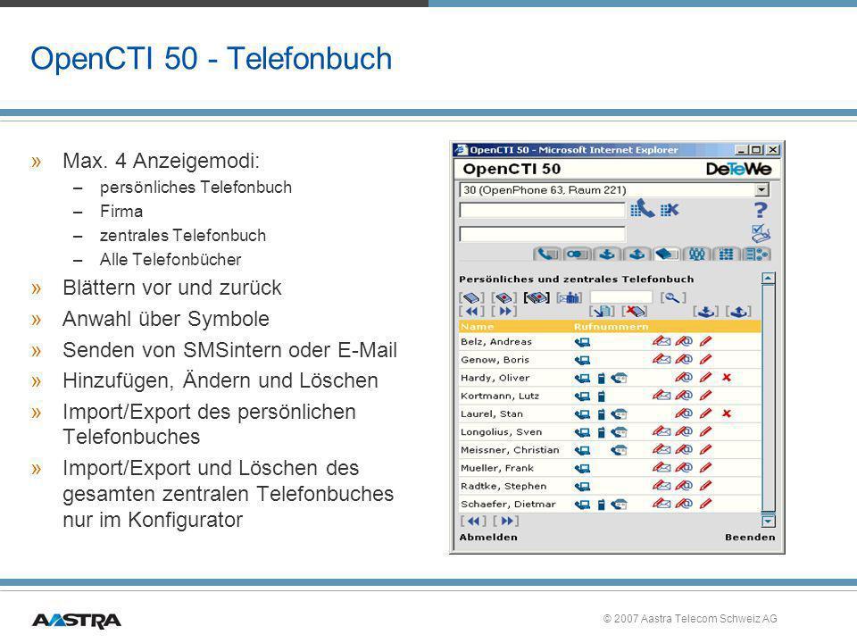 © 2007 Aastra Telecom Schweiz AG OpenCTI 50 - Telefonbuch »Max. 4 Anzeigemodi: –persönliches Telefonbuch –Firma –zentrales Telefonbuch –Alle Telefonbü