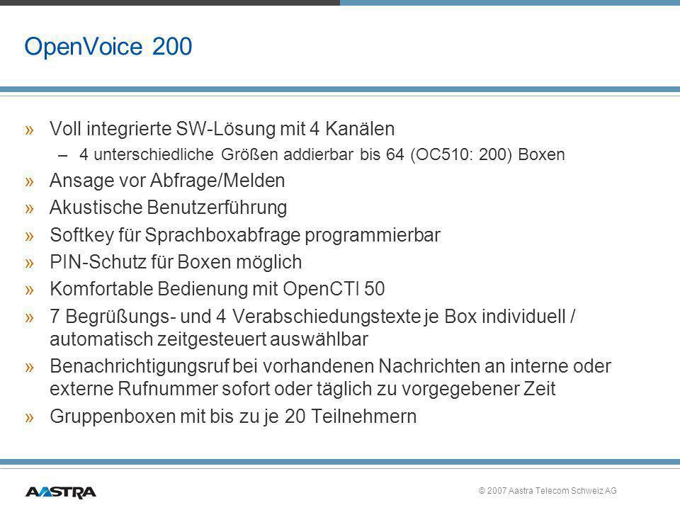 © 2007 Aastra Telecom Schweiz AG OpenVoice 200 »Voll integrierte SW-Lösung mit 4 Kanälen –4 unterschiedliche Größen addierbar bis 64 (OC510: 200) Boxe