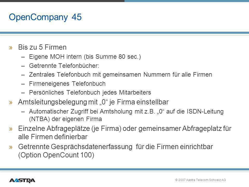 © 2007 Aastra Telecom Schweiz AG OpenCompany 45 »Bis zu 5 Firmen –Eigene MOH intern (bis Summe 80 sec.) –Getrennte Telefonbücher: –Zentrales Telefonbu