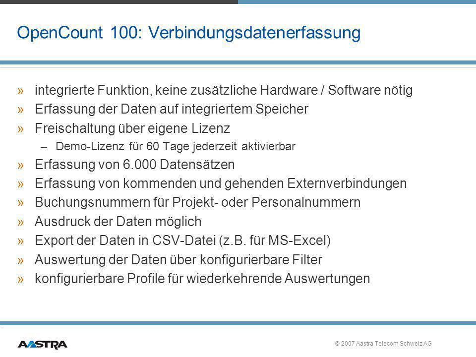 © 2007 Aastra Telecom Schweiz AG OpenCount 100: Verbindungsdatenerfassung »integrierte Funktion, keine zusätzliche Hardware / Software nötig »Erfassun