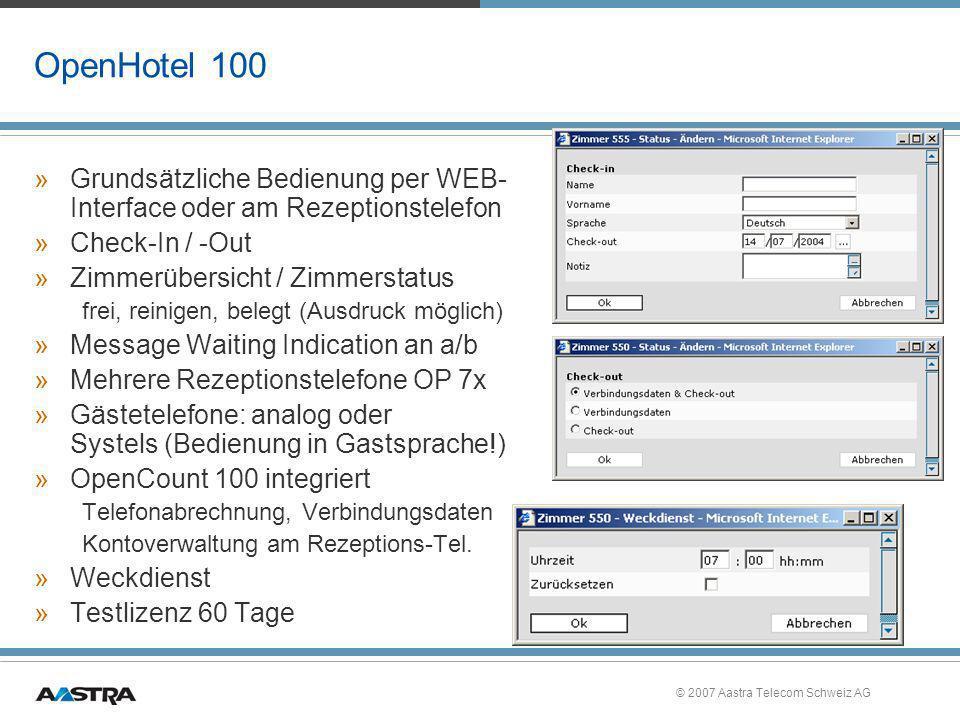 © 2007 Aastra Telecom Schweiz AG OpenHotel 100 »Grundsätzliche Bedienung per WEB- Interface oder am Rezeptionstelefon »Check-In / -Out »Zimmerübersich