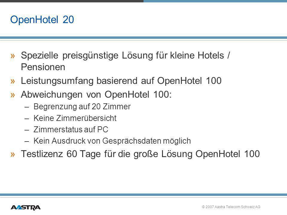 © 2007 Aastra Telecom Schweiz AG OpenHotel 20 »Spezielle preisgünstige Lösung für kleine Hotels / Pensionen »Leistungsumfang basierend auf OpenHotel 1