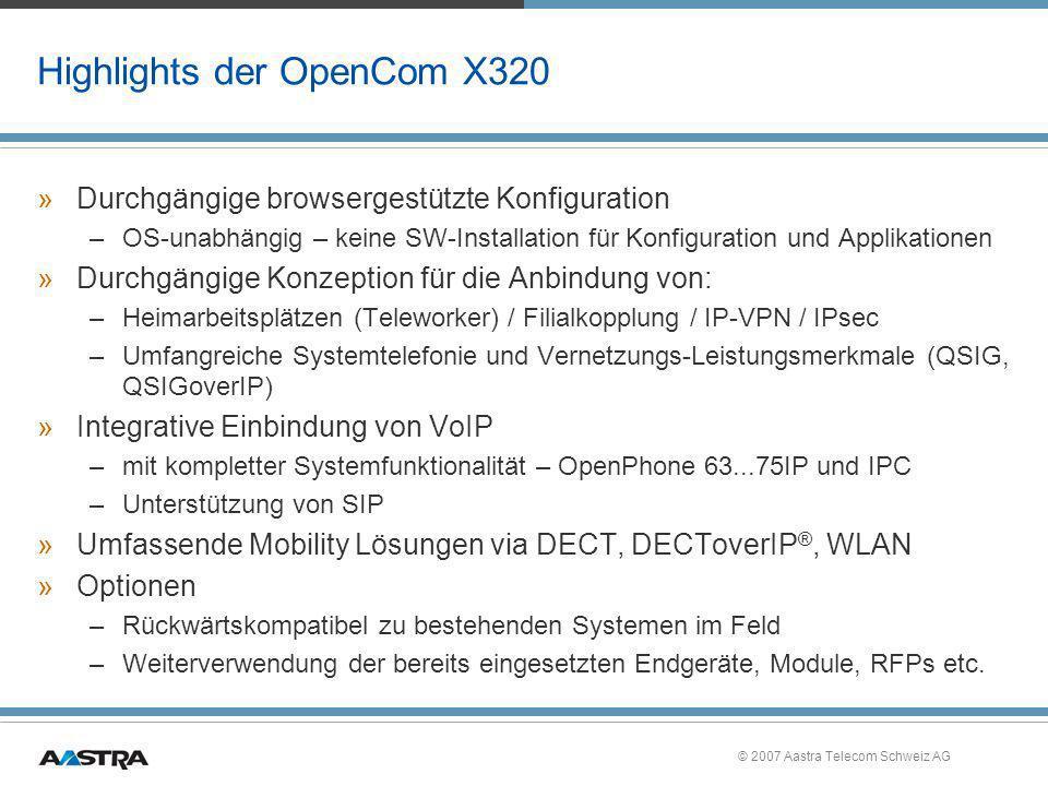 © 2007 Aastra Telecom Schweiz AG OpenCom 510 - die Großanlage »Die komplette Leistung der 100er für große Anschlusszahlen auf Basis der leistungsfähigen OpenCom 1010er Hardware –Einrichtung, Applikationen, Leistungsmerkmale wie gesamte OpenCom 100-Familie –Kein Grundausbau: total flexibel –Beispielausbauten: 8 S 0, 88 a/b, 1 S 2M, 88 U PN (DECT) 4 S 2M, 64 U PN (DECT mit 256 Mobilteilen) –Systemtelefonie –Integrierter DECT Server