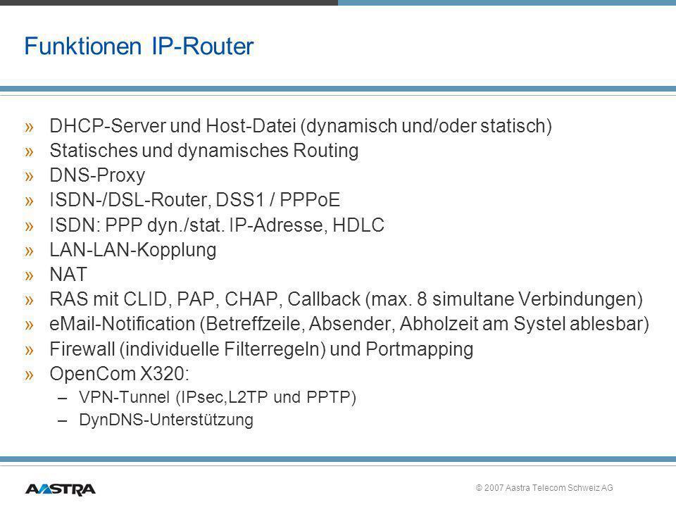 © 2007 Aastra Telecom Schweiz AG Funktionen IP-Router »DHCP-Server und Host-Datei (dynamisch und/oder statisch) »Statisches und dynamisches Routing »D