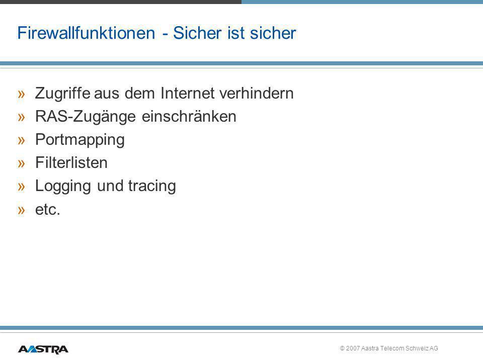 © 2007 Aastra Telecom Schweiz AG Firewallfunktionen - Sicher ist sicher »Zugriffe aus dem Internet verhindern »RAS-Zugänge einschränken »Portmapping »
