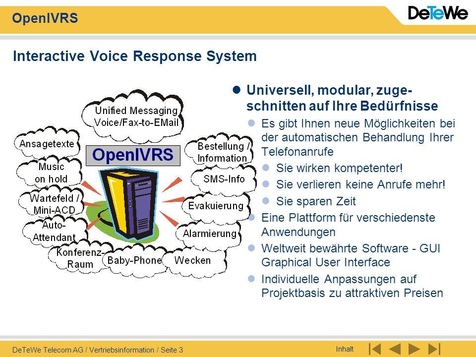 Inhalt OpenIVRS DeTeWe Telecom AG / Vertriebsinformation / Seite 34 OpenIVRS – Neuerungen 2003 IVRS-XP Roadmap Ab sofort I+Voice, I+SMS, I+Hotel/wecken, I+BabyPhone, I+AutoA, I+CTI…, I+Web..