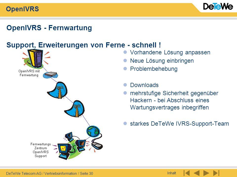 Inhalt OpenIVRS DeTeWe Telecom AG / Vertriebsinformation / Seite 30 OpenIVRS - Fernwartung Support, Erweiterungen von Ferne - schnell ! Vorhandene Lös