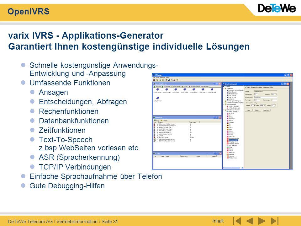 Inhalt OpenIVRS DeTeWe Telecom AG / Vertriebsinformation / Seite 31 varix IVRS - Applikations-Generator Garantiert Ihnen kostengünstige individuelle L