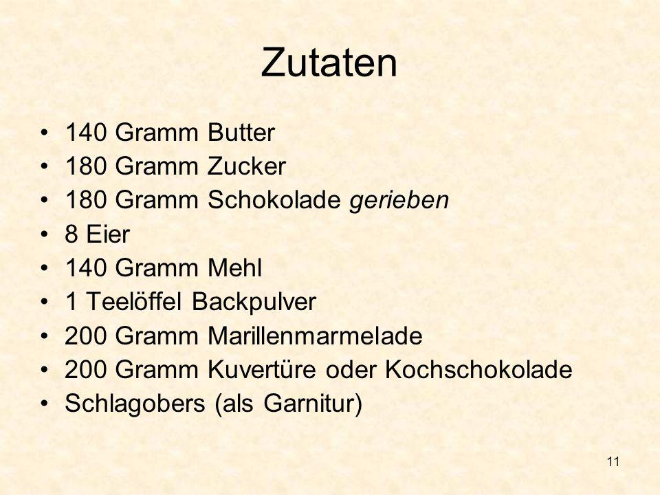 11 Zutaten 140 Gramm Butter 180 Gramm Zucker 180 Gramm Schokolade gerieben 8 Eier 140 Gramm Mehl 1 Teelöffel Backpulver 200 Gramm Marillenmarmelade 20