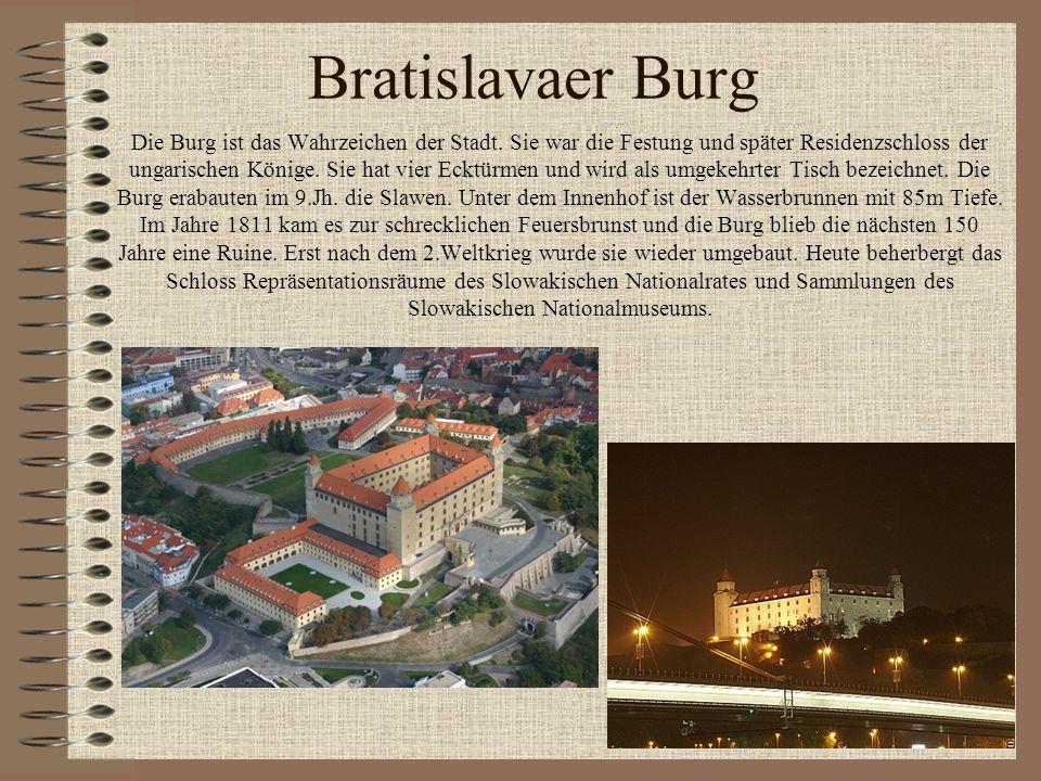 Bratislavaer Burg Die Burg ist das Wahrzeichen der Stadt. Sie war die Festung und später Residenzschloss der ungarischen Könige. Sie hat vier Ecktürme