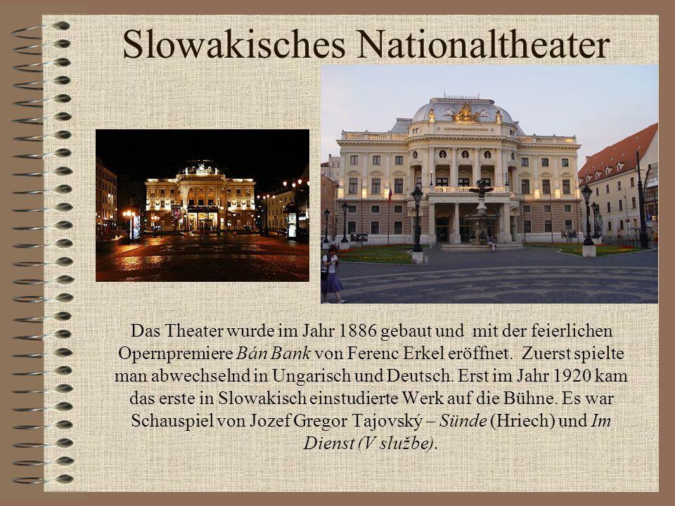 Slowakisches Nationaltheater Das Theater wurde im Jahr 1886 gebaut und mit der feierlichen Opernpremiere Bán Bank von Ferenc Erkel eröffnet. Zuerst sp